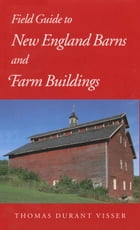 Field Guide to New England Barns and Farm Buildings by Thomas Durant Visser