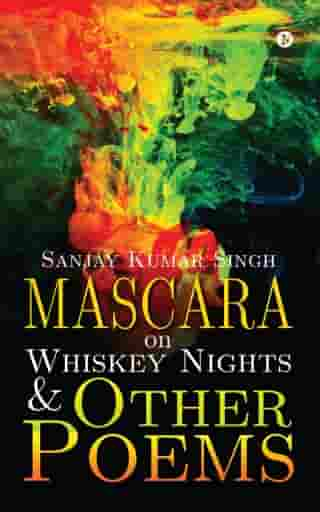 Mascara on Whiskey Nights & Other Poems by Sanjay Kumar Singh