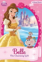 Disney Princess: Belle: The Charming Gift by Disney Book Group