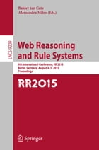 Web Reasoning and Rule Systems: 9th International Conference, RR 2015, Berlin, Germany, August 4-5, 2015, Proceedings. by Balder ten Cate
