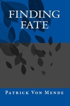 Finding Fate by Patrick Von Mende