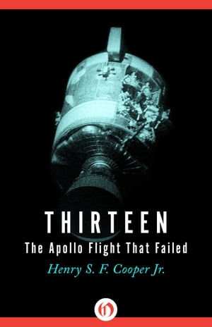 Thirteen The Apollo Flight That Failed