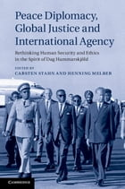 Peace Diplomacy, Global Justice and International Agency: Rethinking Human Security and Ethics in…