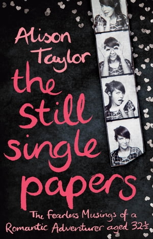 The Still Single Papers The Fearless Musings of a Romantic Adventurer Aged Thirty-Two-and-a-Half