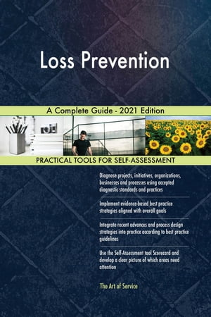 Loss Prevention A Complete Guide - 2021 Edition by Gerardus Blokdyk