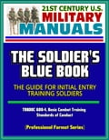 21st Century U.S. Military Manuals: The Soldier's Blue Book - The Guide for Initial Entry Training Soldiers, TRADOC 600-4, Basic Combat Training, Standards of Conduct (Professional Format Series) 5588119d-9ac0-4e4f-9e38-18b12cec6973