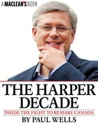 The Harper Decade: Inside the Fight to Remake Canada