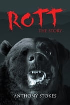 Rott, The Story by Anthony L. Stokes