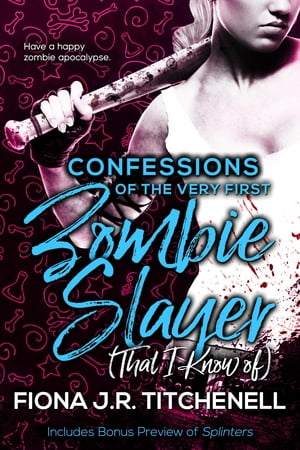 Confessions of the Very First Zombie Slayer (That I Know of) by Fiona J.R. Titchenell