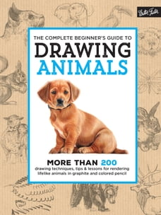 The Complete Beginner's Guide to Drawing Animals: More than 200 drawing techniques, tips & lessons…