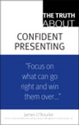 Book The Truth About Confident Presenting by James O'Rourke