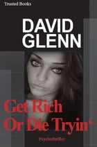 Get Rich Or Die Tryin by David Glenn