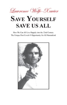 Save Yourself Save Us All,: How We can All Live Happily into the 22nd Century: The Unique Post…