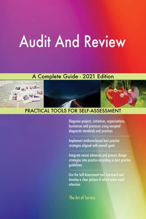 Audit And Review A Complete Guide - 2021 Edition by Gerardus Blokdyk