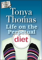 Life On The Perpetual Diet by Tonya Thomas