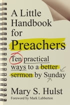 A Little Handbook for Preachers by Mary S. Hulst