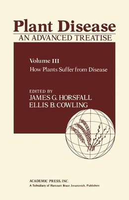 Book Plant Disease: An Advanced Treatise: How Plants Suffer from Disease by Horsfall, James G.