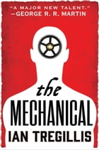 The Mechanical by Ian Tregillis