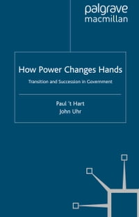 How Power Changes Hands: Transition and Succession in Government