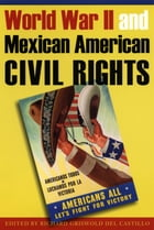 World War II and Mexican American Civil Rights by Richard Griswold del Castillo