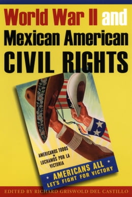 Book World War II and Mexican American Civil Rights by Richard Griswold del Castillo