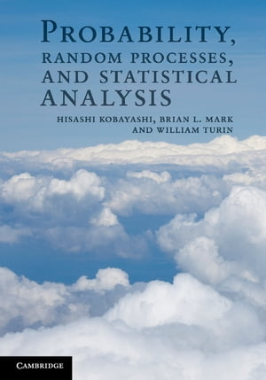 Probability,  Random Processes,  and Statistical Analysis Applications to Communications,  Signal Processing,  Queueing Theory and Mathematical Finance