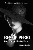 Bessie Perri: Queen of the Bootleggers by Rose Keefe