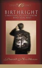 Birthright: Christian, Do You Know Who You Are? by David C. Needham
