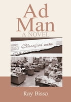 Ad Man: A Novel by Ray Bisso