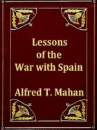 Lessons of the War with Spain and Other Articles by Alfred T. Mahan