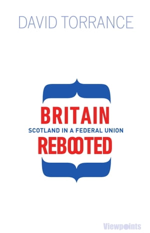 Britain Rebooted Scotland in a Federal Union
