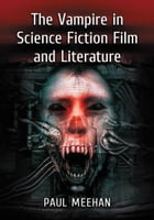 The Vampire in Science Fiction Film and Literature by Paul Meehan