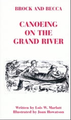 Brock and Becca: Canoeing On The Grand River by Lois W. Marlatt