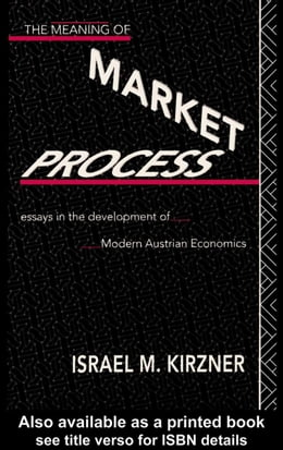 Book Meaning of Market Process: Essays in the Development of Modern Austrian Economics by Kirzner, Israel M.