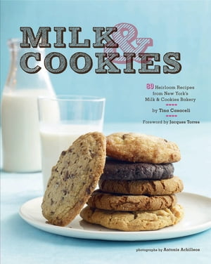Milk & Cookies 89 Heirloom Recipes from New York's Milk & Cookies Bakery