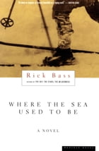 Where the Sea Used to Be by Rick Bass