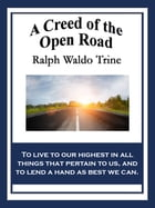 A Creed of the Open Road by Ralph Waldo Trine