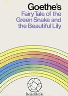 Goethe's Fairy Tale of the Green Snake and the Beautiful Lily by Johann Wolfgang von Goethe