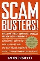 Scambusters!: More than 60 Ways Seniors Get Swindled and How They Can Prevent It by Ron Smith