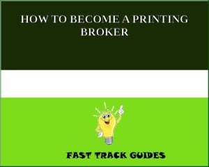 HOW TO BECOME A PRINTING BROKER by Alexey