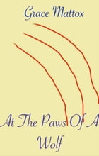 At The Paws Of A Wolf by Grace Mattox