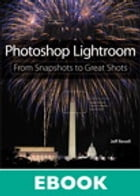 Photoshop Lightroom: From Snapshots to Great Shots (Covers Lightroom 4) by Jeff Revell