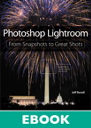Photoshop Lightroom From Snapshots to Great Shots (Covers Lightroom 4)