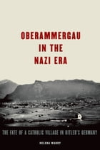 Oberammergau in the Nazi Era: The Fate of a Catholic Village in Hitler's Germany by Helena Waddy