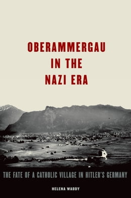 Book Oberammergau in the Nazi Era: The Fate of a Catholic Village in Hitler's Germany by Helena Waddy