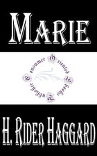Marie: An Episode in the Life of the Late Allan Quatermain by H. Rider Haggard