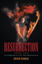 Resurrection: Book One of Chronicles Of The Dragonoid by Brian Rankin