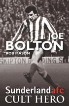 Joe Bolton: Sunderland afc Cult Hero by Rob Mason