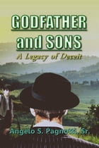 Godfather and Sons: A Legacy of Deceit by Angelo Pagnotti