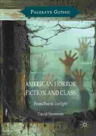American Horror Fiction and Class: From Poe to Twilight
